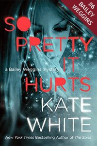 So Pretty It Hurts - Kate White